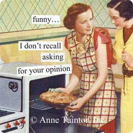 This is surely why Anne Taintor exists, to calm my nerves.