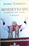 Andrea Tornielli - Benedetto XVI. Il Custode della Fede. La Biografia